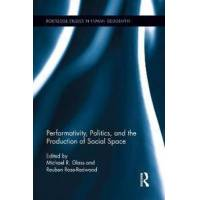 Glass, Michael R. (EDT) Performativity, Politics, and the Production of Social Space (1138954004)