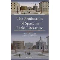 Fitzgerald, William (EDT) The Production of Space in Latin Literature (0198768095)