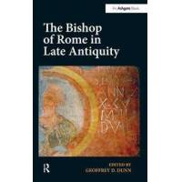Dunn, Geoffrey D. (EDT) The Bishop of Rome in Late Antiquity (1472455517)