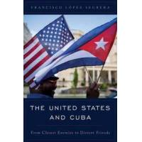Laopez Segrera, Francisco The United States and Cuba: From Closest Enemies to Distant Friends (1442267216)