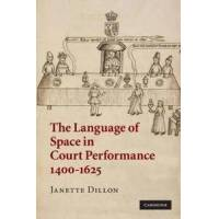 Dillon, Janette The Language of Space in Court Performance, 1400-1625 (0521886414)