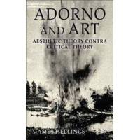 Hellings, J. Adorno and Art: Aesthetic Theory Contra Critical Theory (0230347886)