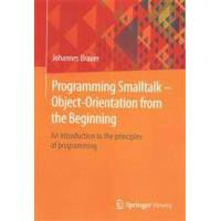 Brauer, Johannes Programming SmallTalk - Object-Orientation from the Beginning: An Introduction to the Principles of Programming (3658068221)