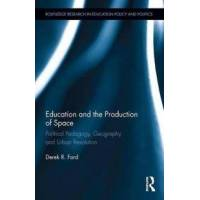 Ford, Derek R. Education and the Production of Space (1138229520)