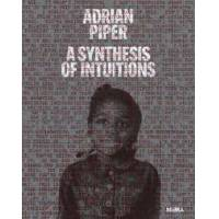 Piper Adrian Piper: A Synthesis of Intuitions 1965-2016 (163345049X)
