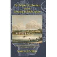 Luccarelli, Mark The Eclipse of Urbanism and the Greening of Public Space (1874267944)