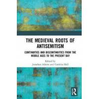 Adams, Jonathan (EDT) The Medieval Roots of Antisemitism (1138630888)