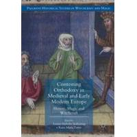 Kallestrup, Louise Nyholm (EDT) Contesting Orthodoxy in Medieval and Early Modern Europe (3319323849)