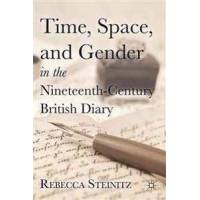 Steinitz, Rebecca Time, Space, and Gender in the Nineteenth-Century British Diary (0230115861)
