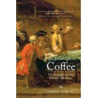 Cowan, Brian The Social Life of Coffee: The Emergence of the British Coffeehouse (0300171226)