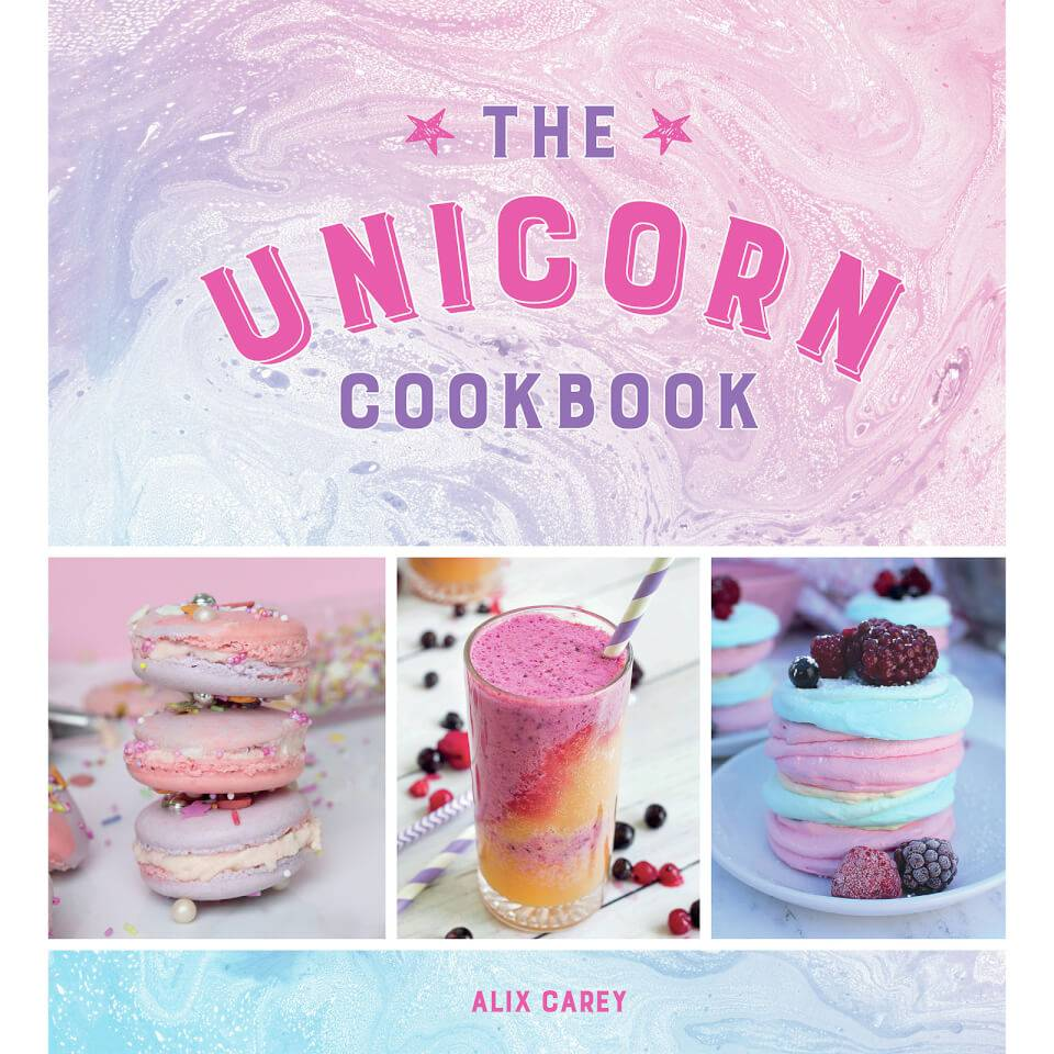 Bookspeed The Unicorn Cookbook: Magical Recipes for Lovers of the Mythical Creature (Hardback)