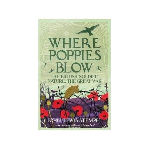 The National Trust Where Poppies Blow The British Soldier, Nature, The Great War Book
