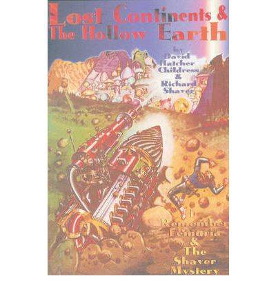 Lost Continents and the Hollow Earth by David Hatcher Childress