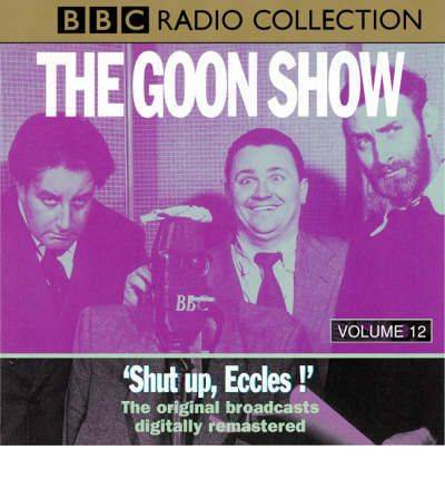 The Goon Show: Shut Up Eccles Volume 12 by Spike Milligan