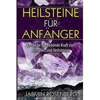 jasmin rosenberg - heilsteine für anfänger: entdecke die heilende kraft von kristallen und heilsteinen für mehr balance, energie und wohlbefinden in deinem leben - preis vom 18.02.2020 05:58:08 h