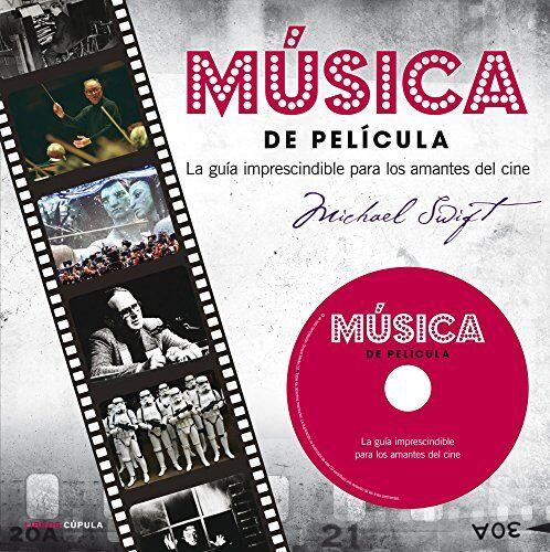 Michael Swift Música de película: La guía imprescindible para los amantes del cine (Música y cine)
