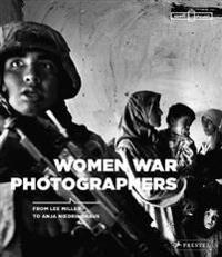 Women War Photographers: From Lee Miller to Anja Niedringhaus