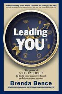 Leading YOU: The power of self-leadership to build your executive brand and drive career success