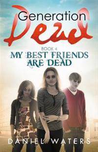 Generation Dead Book 4: My Best Friends Are Dead