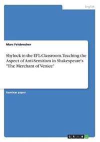 Shylock in the EFL-Classroom. Teaching the Aspect of Anti-Semitism in Shakespeare