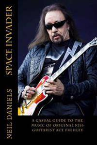 Space Invader - A Casual Guide To The Music Of Original KISS Guitarist Ace Frehley