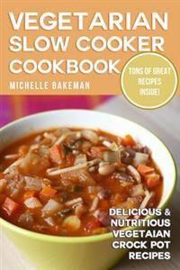 Vegetarian Slow Cooker Cookbook: Delicious & Nutritious Vegetarian Crock Pot Recipes
