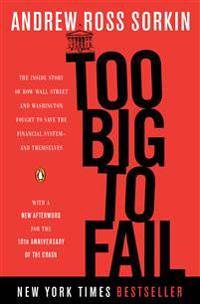 Too Big to Fail: The Inside Story of How Wall Street and Washington Fought to Save the Financial System--And Themselves