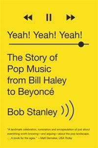 Yeah! Yeah! Yeah!: The Story of Pop Music from Bill Haley to Beyonc