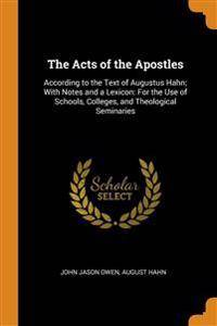 The Acts of the Apostles: According to the Text of Augustus Hahn; With Notes and a Lexicon: For the Use of Schools, Colleges, and Theological Seminari