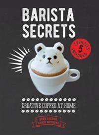 Creative Barista Secrets: Creative Coffee at Home