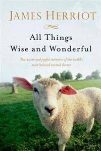 All Things Wise and Wonderful: The Warm and Joyful Memoirs of the World