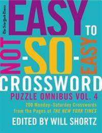 The New York Times Easy to Not-So-Easy Crossword Puzzle Omnibus, Volume 4: 200 Monday-Saturday Crosswords from the Pages of the New York Times