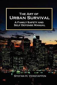 ART The Art of Urban Survival, A Family Safety and Self Defense Manual