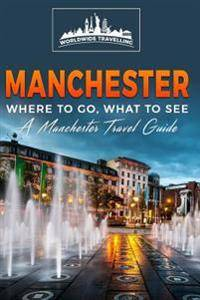 Manchester: Where To Go, What To See - A Manchester Travel Guide