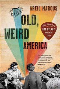 The Old, Weird America: The World of Bob Dylan