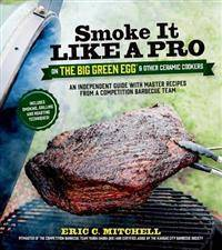 Smoke it Like a Pro on the Big Green Egg and Other Ceramic Cookers
