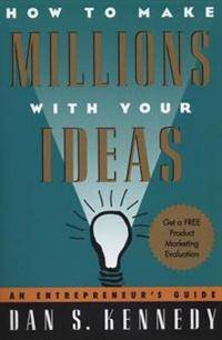 How to Make Millions with Your Ideas: An Entrepreneur