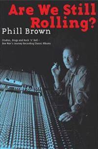 Brown Phil Are We Still Rolling Recording Classic Albums Bam Bk