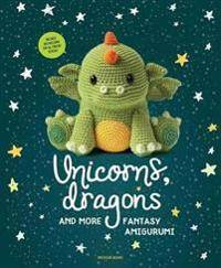 Unicorns, Dragons and More Fantasy Amigurumi, Volume 1