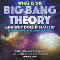 What Is the Big Bang Theory and Why Does It Matter? - Scientific Kid