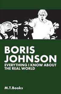 Boris Johnson: Everything I Know About The Real World