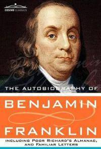 The Autobiography of Benjamin Franklin Including Poor Richard