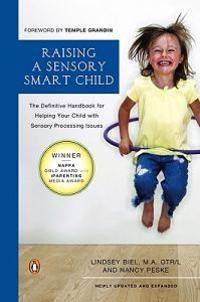 Raising a Sensory Smart Child: The Definitive Handbook for Helping Your Child with Sensory Processing Issues, Revised and Updated Edition