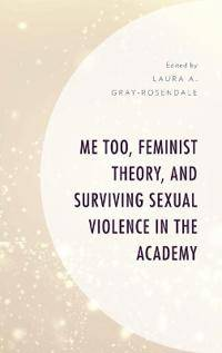 Me Too Feminist Theory, and Surviving Sexual Violence in the Academy