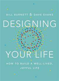 Designing your life - how to build a well-lived, joyful life