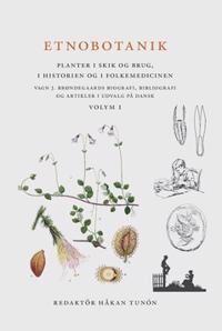 Etnobotanik. Planter i skik og brug, i historien og folkmedicinen vol 1 : Etnobotanik. Vxter i seder och bruk, i historien och folkmedicinen