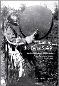 Calling the bear spirit : ancient shamanic invocations and working songs from Tuva
