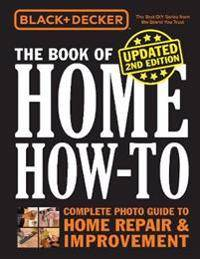 Black & Decker The Book of Home How-to, Updated 2nd Edition