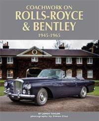 Coachwork on Rolls-Royce and Bentley 1945-1965