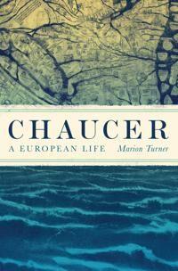 Chaucer: A European Life